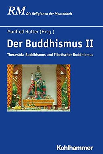 Der Buddhismus II: Theravada-Buddhismus und Tibetischer Buddhismus (Die Religionen der Menschheit, Band 24)