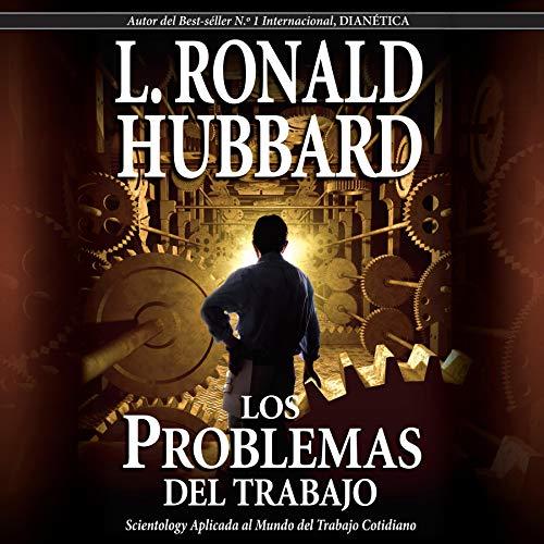Los Problemas del Trabajo (Narración en Castellano) [The Problems of Work (Narration in Castilian)] Audiobook By L. Ronald Hubbard cover art
