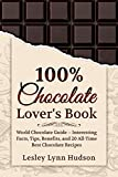 100% Chocolate Lover's Book: Chocolate Guide for Beginners – #2020 Interesting Facts About Chocolate, Tips, Benefits and Collection of the Best Easy to ... Recipes (DIVINE AROMA Book Series 2)