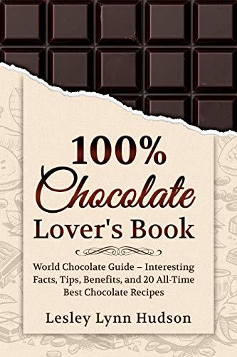 100% Chocolate Lover's Book: Chocolate Guide for Beginners – #2020 Interesting Facts About Chocolate, Tips, Benefits and Collection of the Best Easy to ... AROMA Book Series 2) (English Edition)