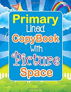 Primary Lined Copybook With Picture Space: Draw And Write Kids Handwriting Journal With Picture Space