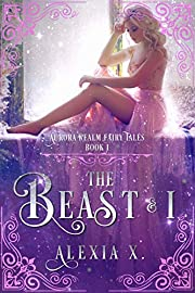 The Beast and I (Aurora Realm Fairy Tales Book 1)