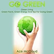 Go Green: Green Living, Green Facts, Green Energy and Tips for Going Green