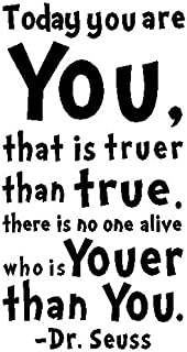 byyoursidedecal Today You are You,That is truer Than True.There is no one Alive who is youer Than You.-Dr.Seuss Vinyl Wall Decal,Art Quotes Inspirational Sayings 22.5