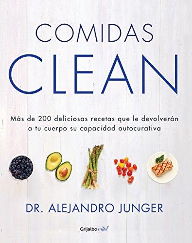 Comidas Clean: Más de 200 deliciosas recetas que le devolverán a tu cuerpo su capacidad autocur