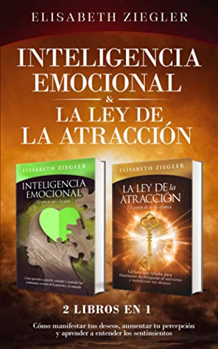 Inteligencia emocional & La ley de la atracción - 2 libros en 1: Cómo manifestar tus deseos, aumentar tu percepción y aprender a entender los sentimientos (Spanish Edition)