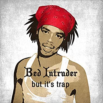 Bed Intruder, But It's Trap