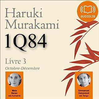 1Q84 - Livre 3, Octobre-Décembre                    By:                                                                                                                                 Haruki Murakami                               Narrated by:                                                                                                                                 Maia Baran,                                                                                        Emmanuel Dekoninck                      Length: 17 hrs and 48 mins     6 ratings     Overall 4.8