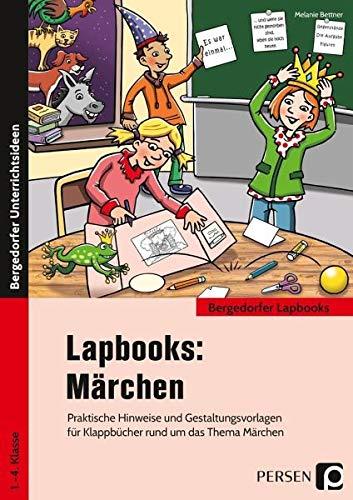 Lapbooks: Märchen: Praktische Hinweise und Gestaltungsvorlagen für Klappbücher rund um das Thema Märchen (1. bis 4. Klasse) (Bergedorfer Lapbooks)