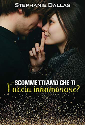 Scommettiamo che ti faccia innamorare?