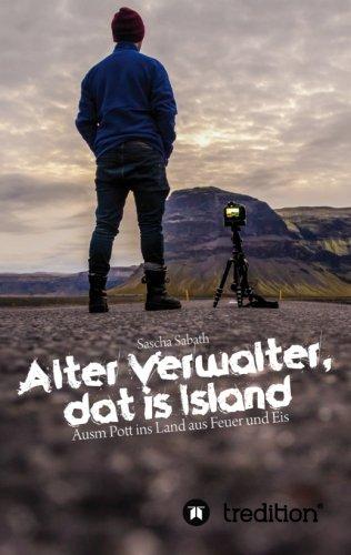 Alter Verwalter, dat is Island: Ausm Pott ins Land aus Feuer und Eis