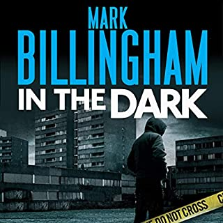 In the Dark                   By:                                                                                                                                 Mark Billingham                               Narrated by:                                                                                                                                 Adjoa Andoh                      Length: 10 hrs and 7 mins     34 ratings     Overall 4.1