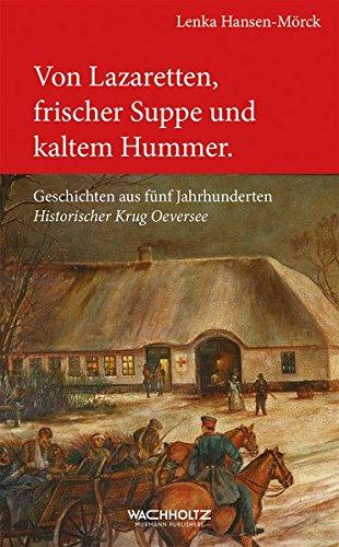Von Lazaretten, frischer Suppe und kaltem Hummer: Geschichten aus fünf Jahrhunderten Historischer Krug Oeversee