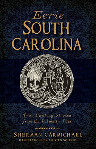 Eerie South Carolina: True Chilling Stories from the Palmetto Past (English Edition)