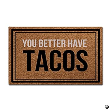 BLINY Funny Doormat You Better Have Tacos,Non-slip Home Office Decorative Door Mat Indoor/Outdoor Rubber Mat 23.6 X15.7
