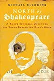 North by Shakespeare: A Rogue Scholar's Quest for the Truth Behind the Bard's Work