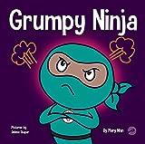 Grumpy Ninja: A Children's Book About Gratitude and Pespective (Ninja Life Hacks)