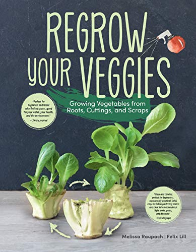 Regrow Your Veggies: Growing Vegetables from...