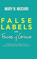 False Labels And Faces Of Grace: Other People's Labels Of Us Never Describe Our Full Identity