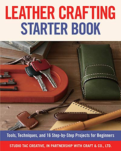 Compare Textbook Prices for Leather Crafting Starter Book: Tools, Techniques, and 16 Step-by-Step Projects for Beginners Fox Chapel Publishing Learn the Basics and Start Making Wallets, Cases, Covers, Bags, Moccasins, & More First Edition ISBN 9781565239524 by Studio Tac Creative in partnership with Craft & Co. Ltd.