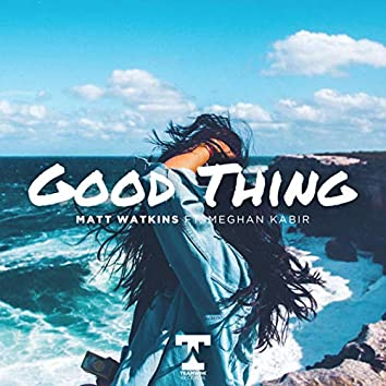 Good Thing (Feat. Meghan Kabir)
