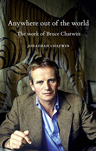Anywhere out of the world: The work of Bruce Chatwin (English Edition)
