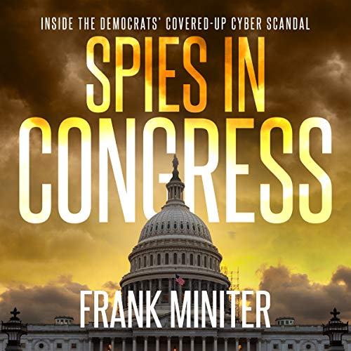 Spies in Congress: Inside the Democrats' Covered-Up Cyber Scandal audiobook cover art