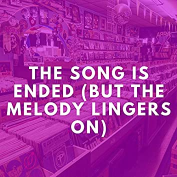 The Song Is Ended (But the Melody Lingers On)