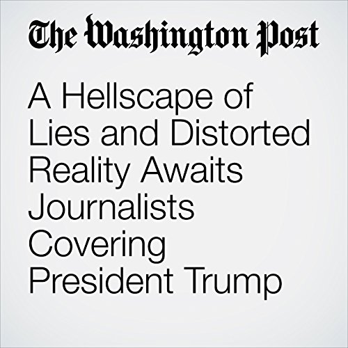 A Hellscape of Lies and Distorted Reality Awaits Journalists Covering President Trump copertina