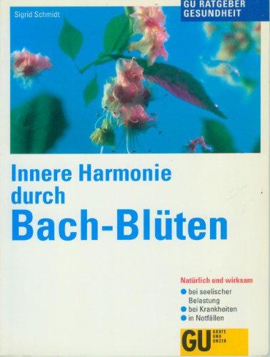 Innere Harmonie durch Bach-Blüten : natürlich und wirksam , bei seelischer Belastung, bei Krankheiten, in Notfällen.