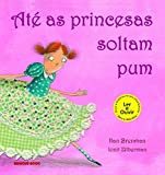 Até as princesas soltam pum