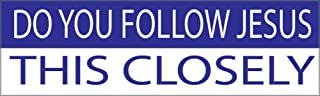10in x 3in Large Funny Auto Car Decal Bumper Sticker Truck RV Boat Do You Follow Jesus This Closely (Follow Jesus)