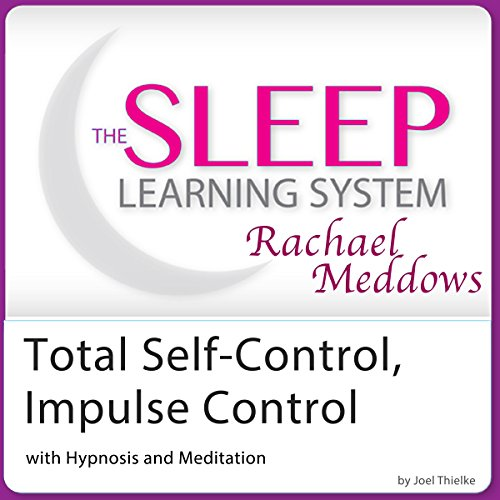 Total Self-Control, Impulse Control with Hypnosis and Meditation audiobook cover art