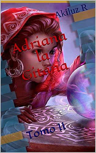 Adriana la gitana : Tomo II (Spanish Edition)