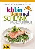 Ich bin dann mal schlank - das Kochbuch (GU Diät & Gesundheit)