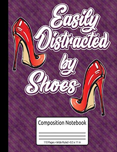 Shoes Book For Girls Easily Distracted By Shoes High Heels Composition Notebook 110 Pages Wide Ruled 8.5 x 11 in: High Heels Book