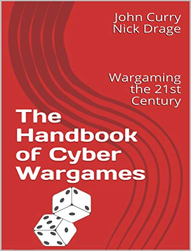 The Handbook of Cyber Wargames: Wargaming the 21st Century