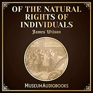 Of the Natural Rights of Individuals                   Written by:                                                                                                                                 James Wilson                               Narrated by:                                                                                                                                 Ellis Freeman                      Length: 40 mins     Not rated yet     Overall 0.0