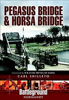 Pegasus Bridge & Horsa Bridge (Battleground Normandy) by [Carl Shilleto, The Prince of Wales]