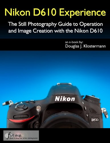 Nikon D610 Experience - The Still Photography Guide to Operation and Image Creation with the Nikon D610 (English Edition)