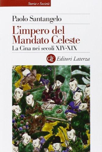 L'impero del Mandato Celeste. La Cina nei secoli XIV-XIX