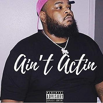Ain't Actin'