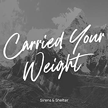 Carried Your Weight