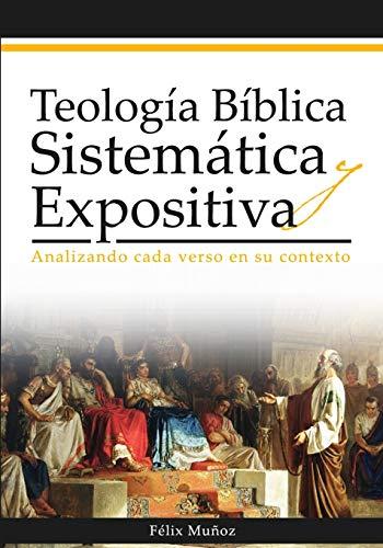 Teología Bíblica Sistemática y Expositiva: Analizando cada verso en su contexto