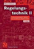 Regelungstechnik II: Zustandsregelungen, digitale und nichtlineare Regelsysteme (Studium Technik) - Heinz Unbehauen