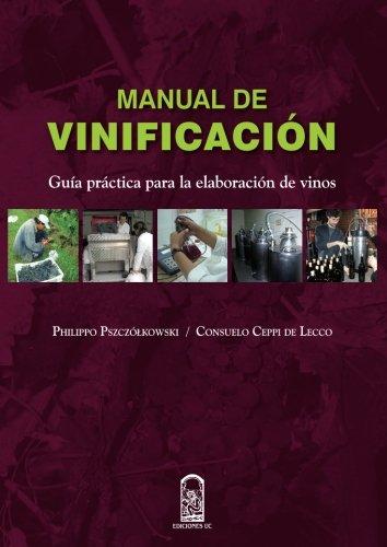 Manual de vinificación: Guía Práctica Para La Elaboración De Vinos