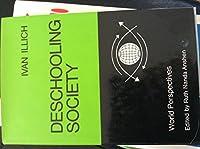 Deschooling society (World perspectives, v. 44)