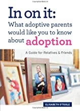 In On It: What Adoptive Parents Would Like You To Know About Adoption. A Guide for Relatives and Friends. (Mom's Choice Award Winner)