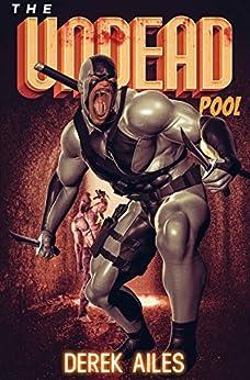 The Undead Pool: A Superhero Origin Story by [Derek Ailes]