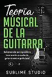 Teoría musical de la guitarra: Guía avanzada para aprender a tocar acordes y escalas de guitarra como un profesional